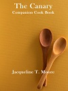 THE CANARY CAMPANION COOK BOOK by Jacqueline T. Moore